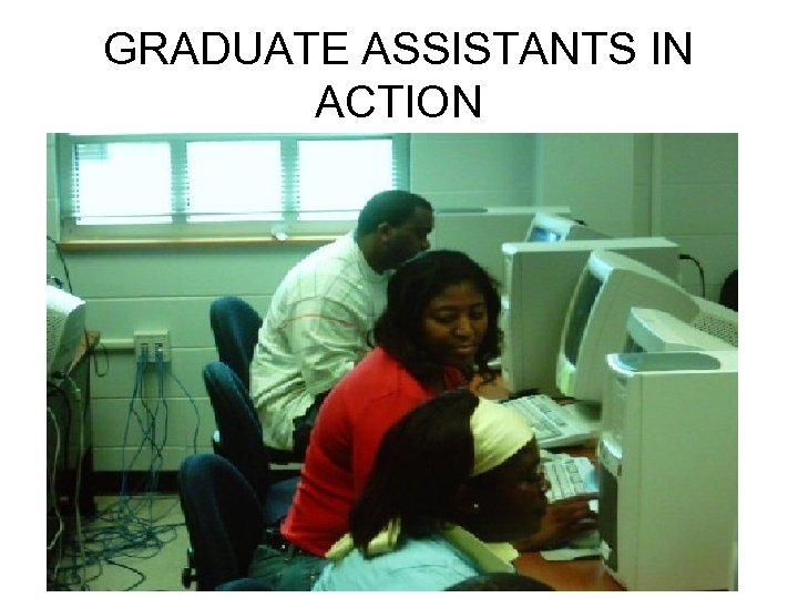 GRADUATE ASSISTANTS IN ACTION
