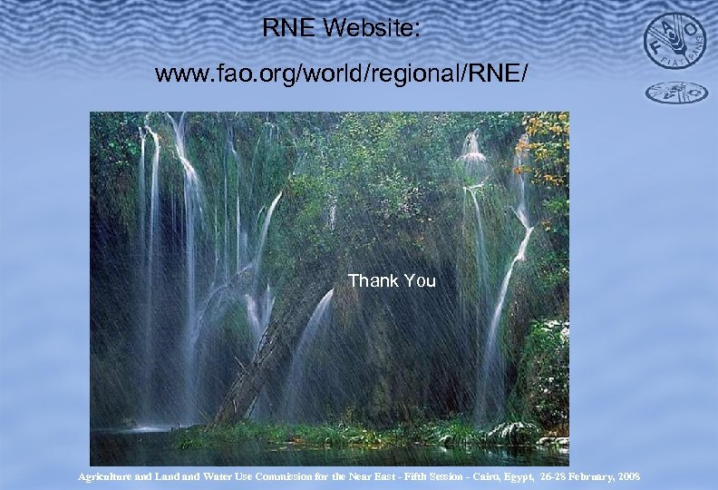 RNE Website: www. fao. org/world/regional/RNE/ Thank You Agriculture and Land Water Use Commission for