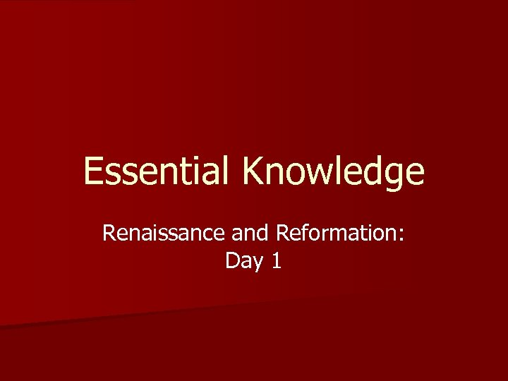 Essential Knowledge Renaissance and Reformation: Day 1