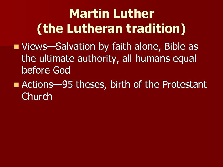 Martin Luther (the Lutheran tradition) n Views—Salvation by faith alone, Bible as the ultimate