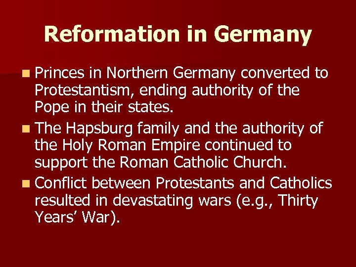 Reformation in Germany n Princes in Northern Germany converted to Protestantism, ending authority of