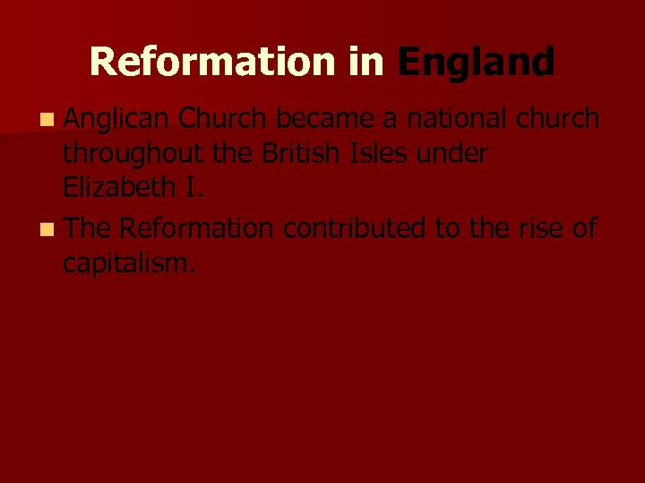 Reformation in England n Anglican Church became a national church throughout the British Isles