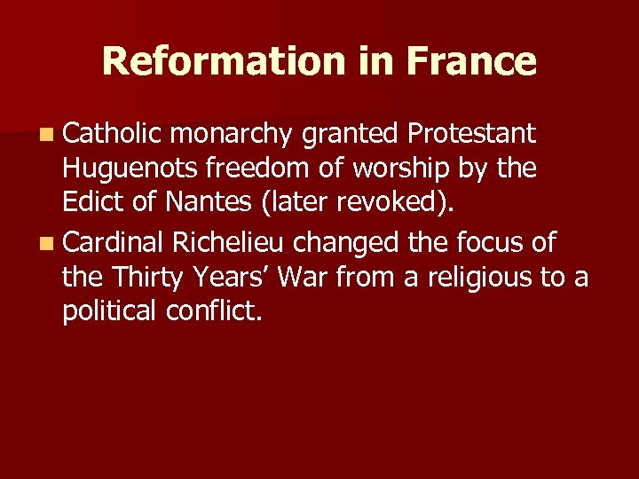 Reformation in France n Catholic monarchy granted Protestant Huguenots freedom of worship by the