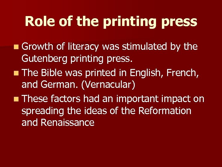 Role of the printing press n Growth of literacy was stimulated by the Gutenberg