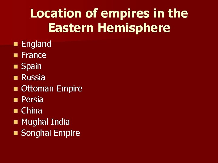 Location of empires in the Eastern Hemisphere n n n n n England France