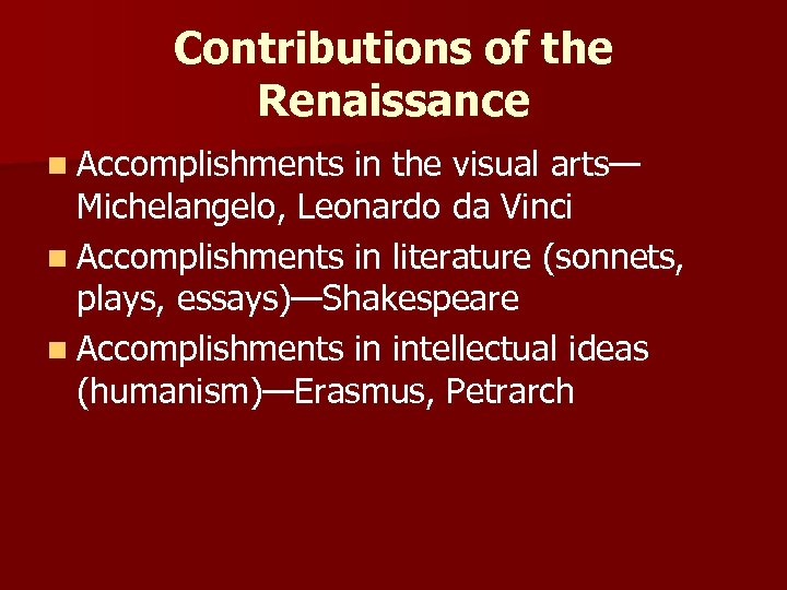 Contributions of the Renaissance n Accomplishments in the visual arts— Michelangelo, Leonardo da Vinci