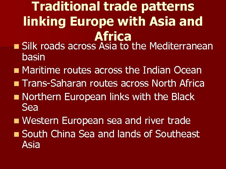 Traditional trade patterns linking Europe with Asia and Africa n Silk roads across Asia