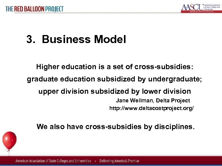Red Balloon Project 3. Business Model Higher education is a set of cross subsidies: