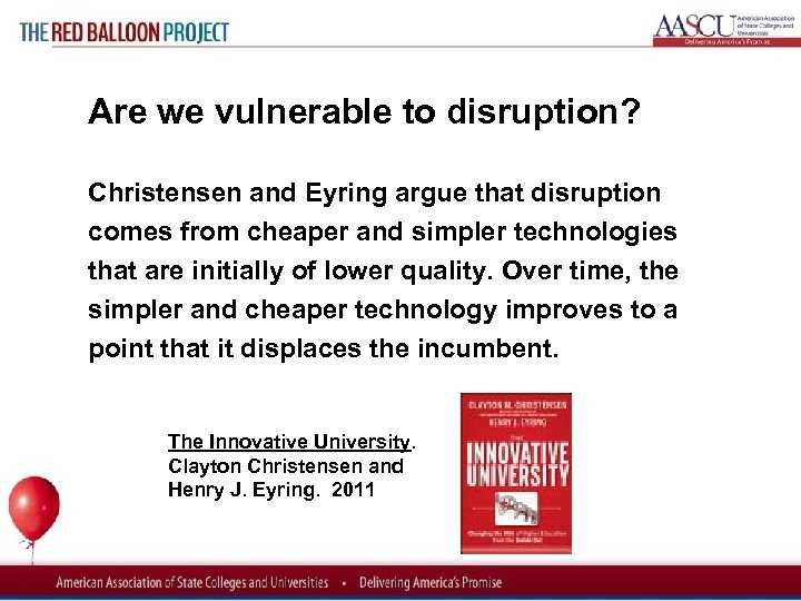 Red Balloon Project Are we vulnerable to disruption? Christensen and Eyring argue that disruption