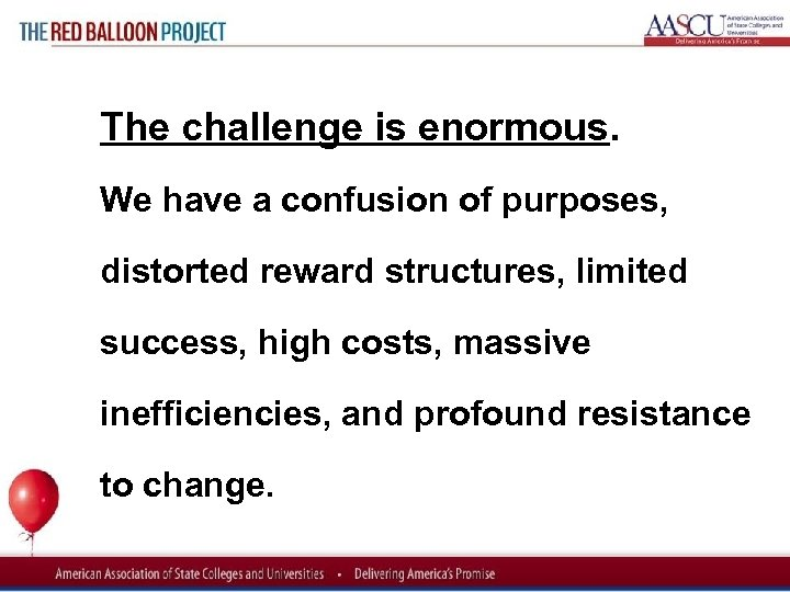Red Balloon Project The challenge is enormous. We have a confusion of purposes, distorted