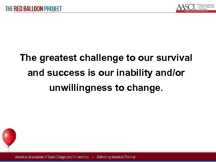 Red Balloon Project The greatest challenge to our survival and success is our inability