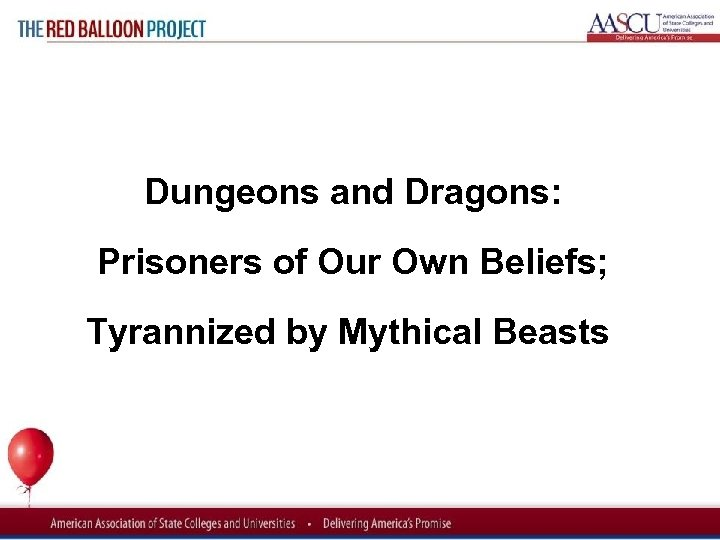 Red Balloon Project Dungeons and Dragons: Prisoners of Our Own Beliefs; Tyrannized by Mythical