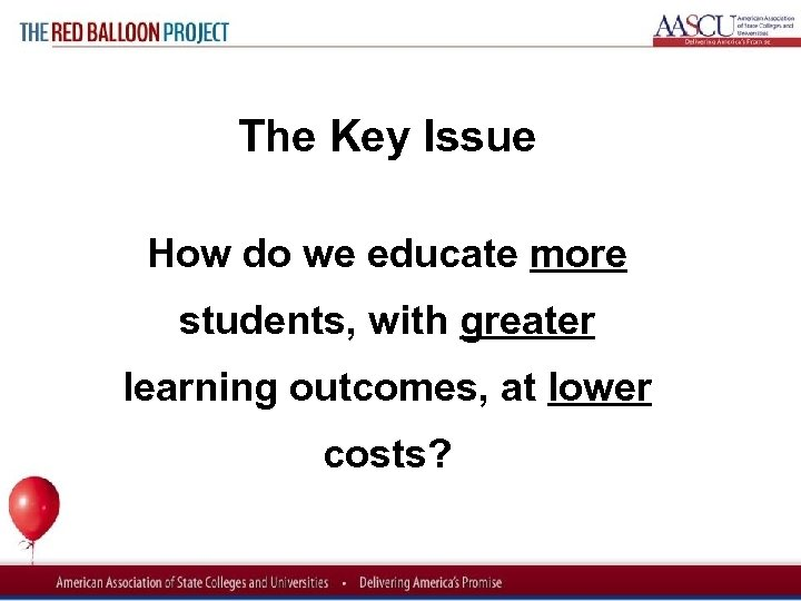 Red Balloon Project The Key Issue How do we educate more students, with greater