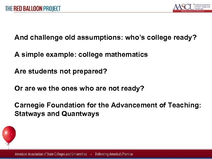 Red Balloon Project And challenge old assumptions: who's college ready? A simple example: college