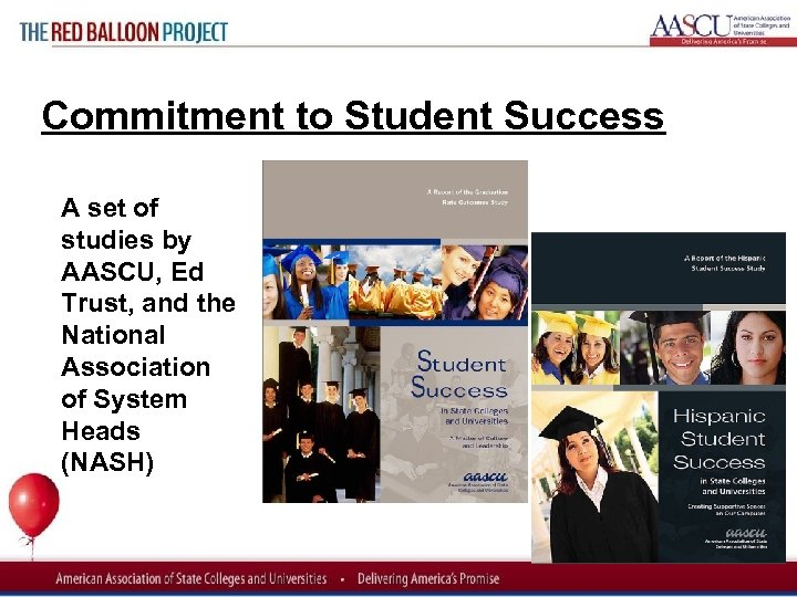 Red Balloon Project Commitment to Student Success A set of studies by AASCU, Ed