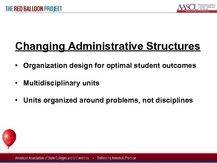 Red Balloon Project Changing Administrative Structures • Organization design for optimal student outcomes •