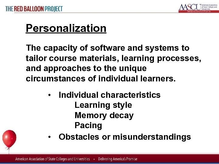 Red Balloon Project Personalization The capacity of software and systems to tailor course materials,