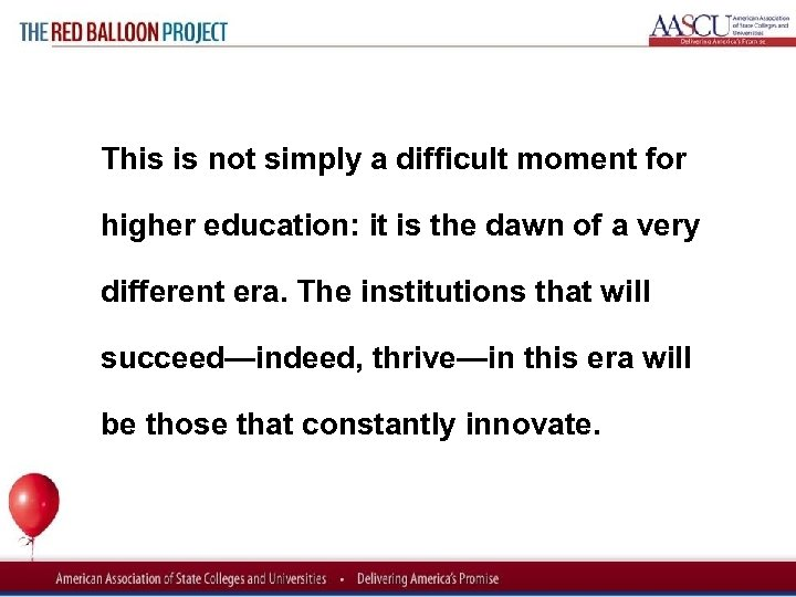Red Balloon Project This is not simply a difficult moment for higher education: it