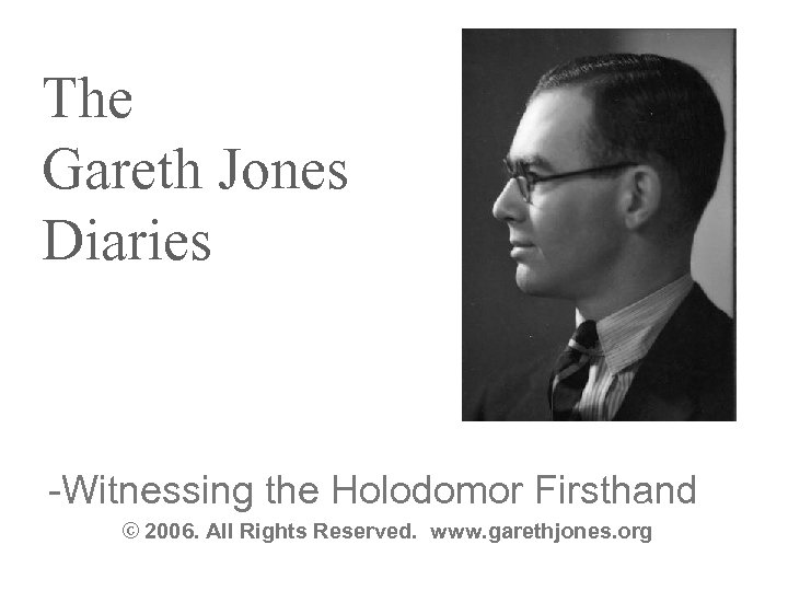 The Gareth Jones Diaries -Witnessing the Holodomor Firsthand © 2006. All Rights Reserved. www.