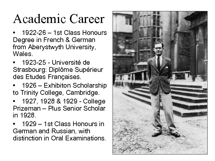 Academic Career • 1922 -26 – 1 st Class Honours Degree in French &