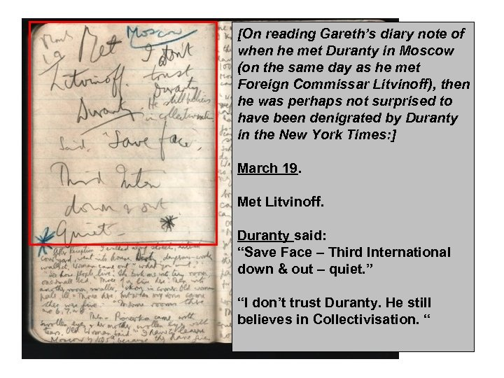 [On reading Gareth's diary note of when he met Duranty in Moscow (on the