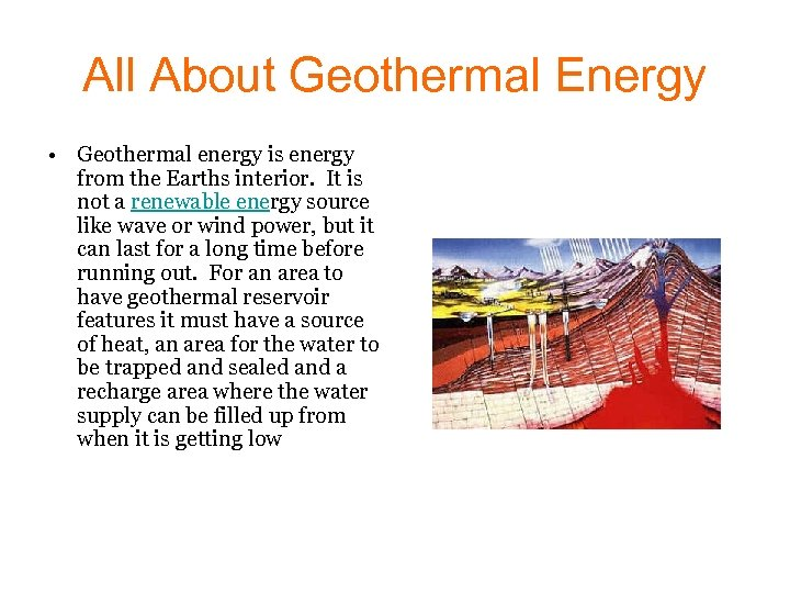 All About Geothermal Energy • Geothermal energy is energy from the Earths interior. It