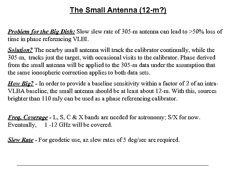 The Small Antenna (12 -m? ) Problem for the Big Dish: Slow slew rate