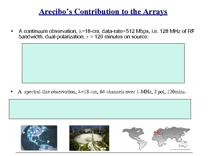 Arecibo's Contribution to the Arrays • A continuum observation, =18 -cm, data-rate=512 Mbps, i.