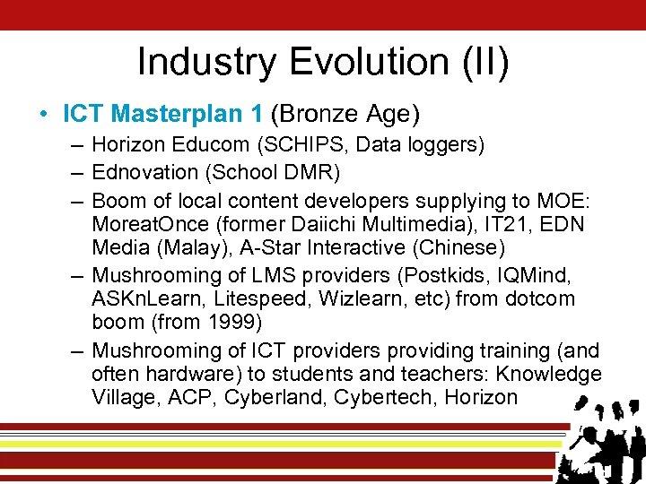 Industry Evolution (II) • ICT Masterplan 1 (Bronze Age) – Horizon Educom (SCHIPS, Data