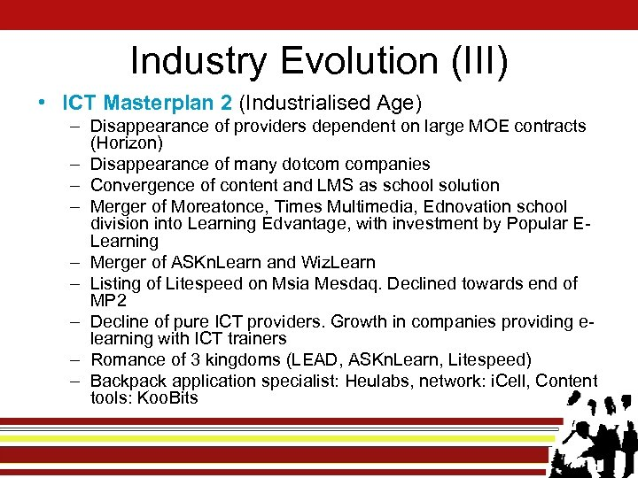 Industry Evolution (III) • ICT Masterplan 2 (Industrialised Age) – Disappearance of providers dependent