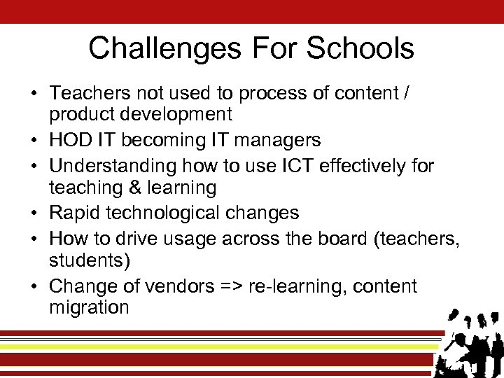 Challenges For Schools • Teachers not used to process of content / product development