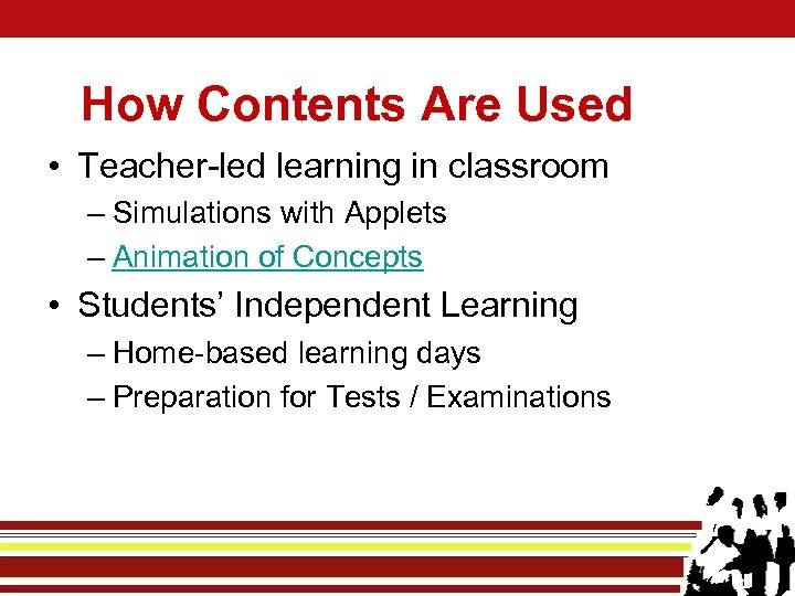 How Contents Are Used • Teacher-led learning in classroom – Simulations with Applets –