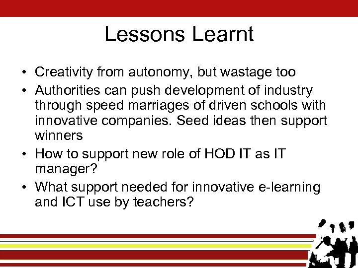 Lessons Learnt • Creativity from autonomy, but wastage too • Authorities can push development