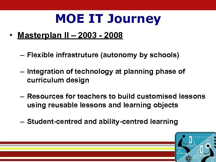 MOE IT Journey • Masterplan II – 2003 - 2008 – Flexible infrastruture (autonomy