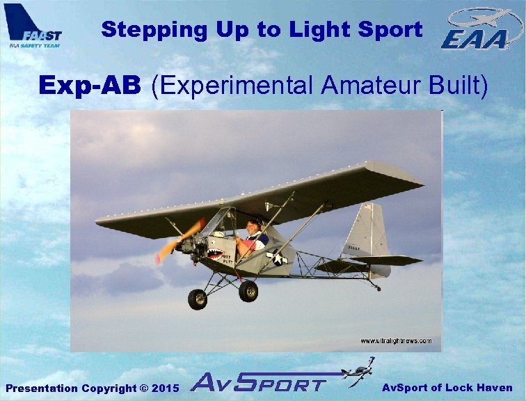 Stepping Up to Light Sport Exp-AB (Experimental Amateur Built) Presentation Copyright © 2015 Av.