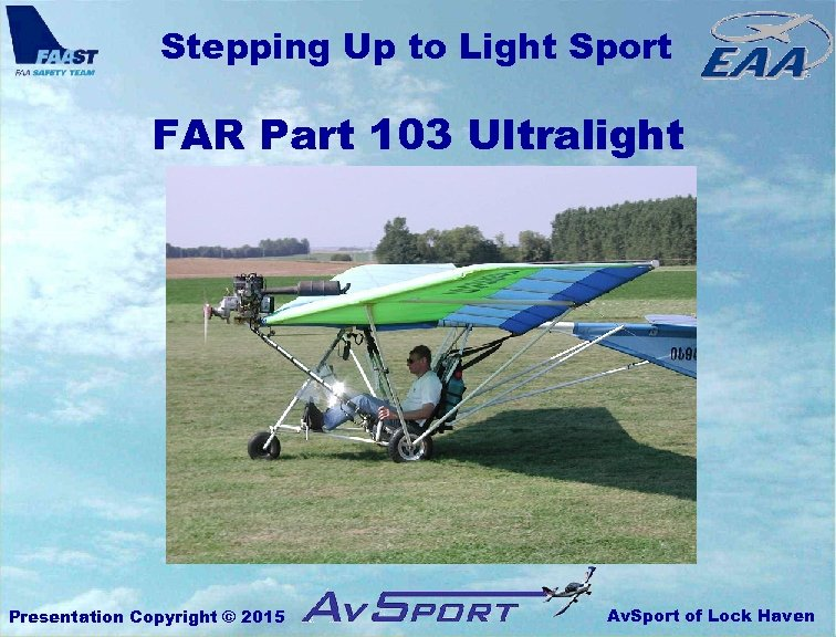 Stepping Up to Light Sport FAR Part 103 Ultralight Presentation Copyright © 2015 Av.