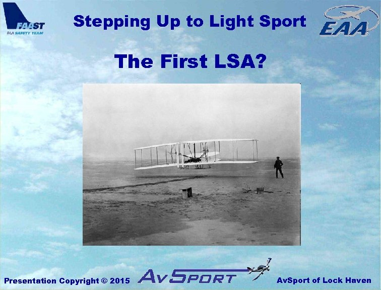 Stepping Up to Light Sport The First LSA? Presentation Copyright © 2015 Av. Sport