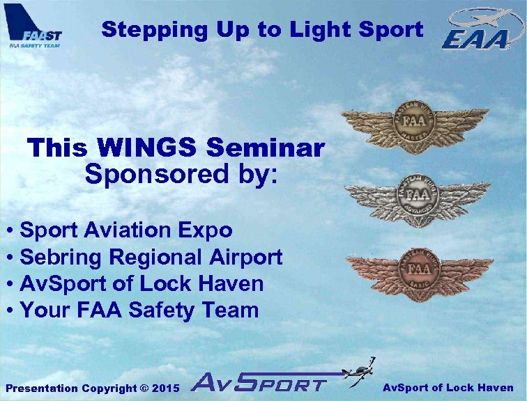 Stepping Up to Light Sport This WINGS Seminar Sponsored by: • Sport Aviation Expo