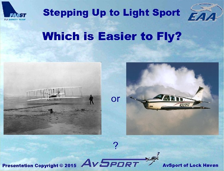Stepping Up to Light Sport Which is Easier to Fly? or ? Presentation Copyright