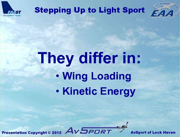 Stepping Up to Light Sport They differ in: • Wing Loading • Kinetic Energy