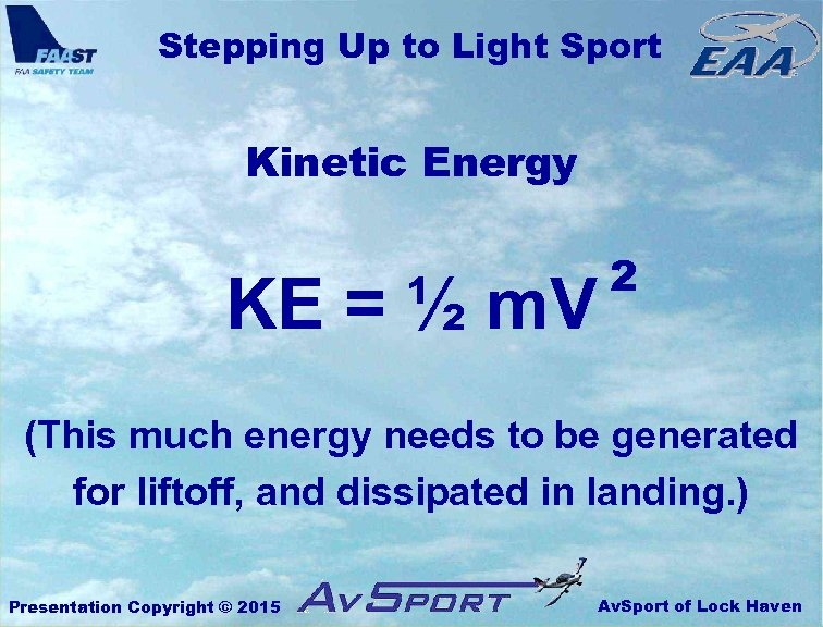 Stepping Up to Light Sport Kinetic Energy KE = ½ m. V 2 (This