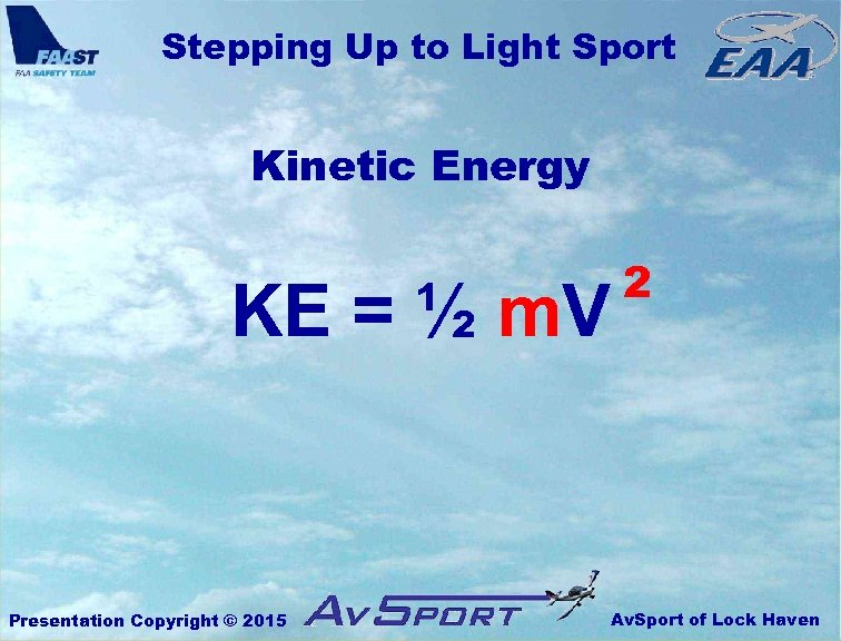 Stepping Up to Light Sport Kinetic Energy KE = ½ m. V Presentation Copyright