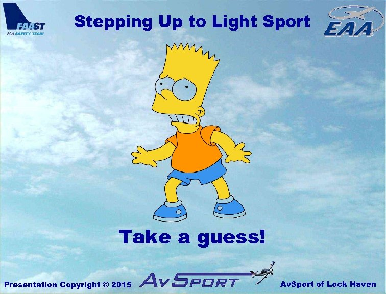 Stepping Up to Light Sport Take a guess! Presentation Copyright © 2015 Av. Sport