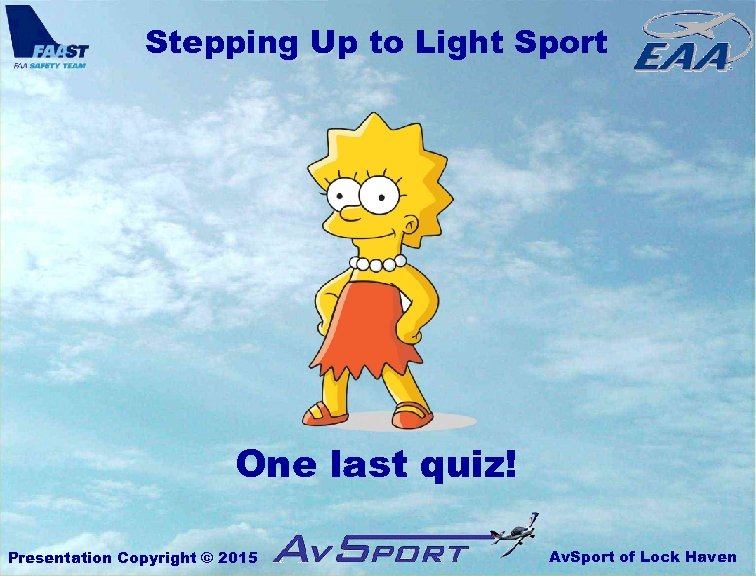 Stepping Up to Light Sport One last quiz! Presentation Copyright © 2015 Av. Sport