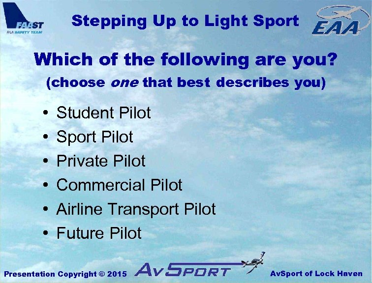 Stepping Up to Light Sport Which of the following are you? (choose one that