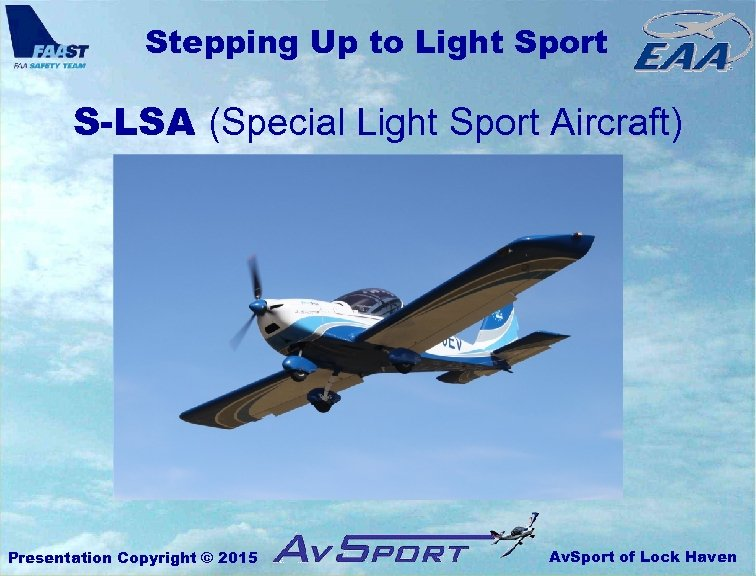 Stepping Up to Light Sport S-LSA (Special Light Sport Aircraft) Presentation Copyright © 2015