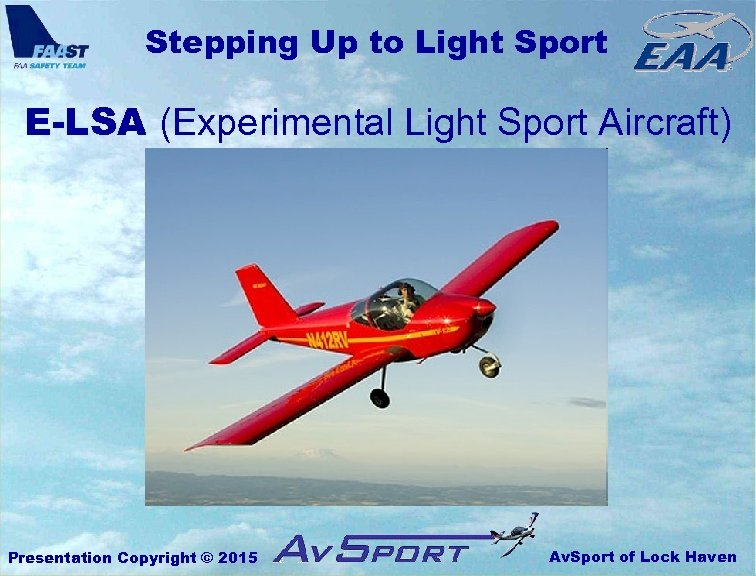 Stepping Up to Light Sport E-LSA (Experimental Light Sport Aircraft) Presentation Copyright © 2015