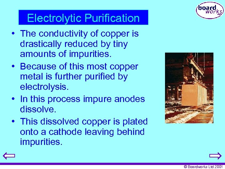 Electrolytic Purification • The conductivity of copper is drastically reduced by tiny amounts of