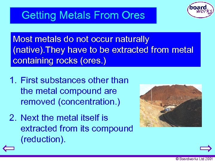 Getting Metals From Ores Most metals do not occur naturally (native). They have to