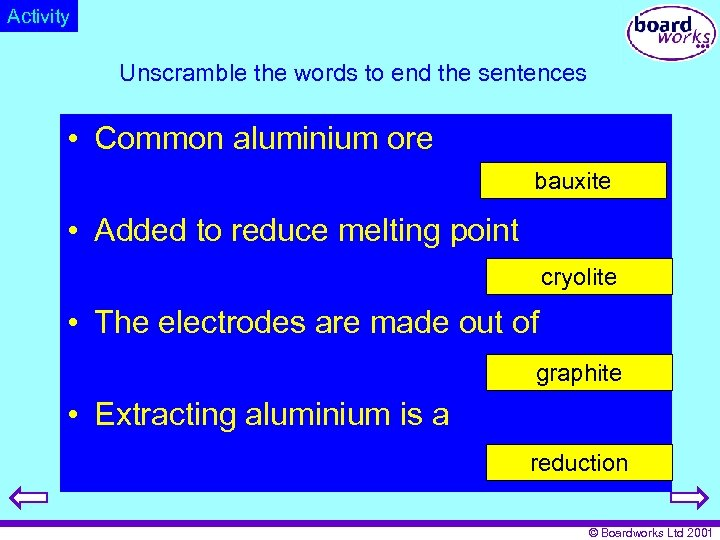 Activity Unscramble the words to end the sentences • Common aluminium ore bauxite I